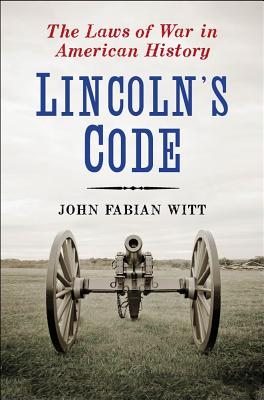 Lincoln's Code: The Laws of War in American History Cover Image
