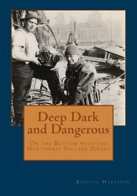 Deep, Dark and Dangerous: On the Bottom with the Northwest Salvage Divers Cover Image