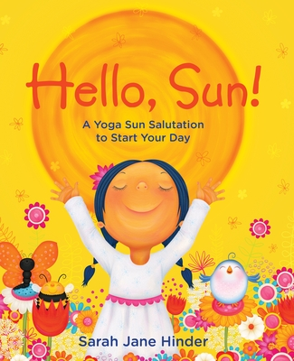 Hello, Sun!: A Yoga Sun Salutation to Start Your Day Cover Image