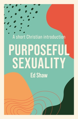 Purposeful Sexulaity: A Short Christian Introduction Cover Image