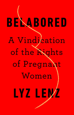 Belabored: A Vindication of the Rights of Pregnant Women Cover Image