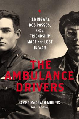The Ambulance Drivers: Hemingway, DOS Passos, and a Friendship Made and Lost in War Cover Image