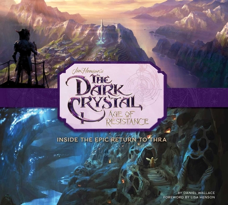 The Dark Crystal: Age of Resistance: Inside the Epic Return to Thra Cover Image