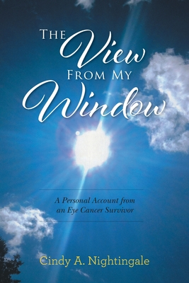 The View From My Window: A Personal Account From an Eye Cancer Survivor Cover Image