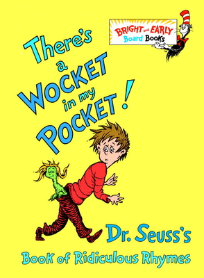 There's a Wocket in My Pocket!: Dr. Seuss's Book of Ridiculous Rhymes (Bright & Early Board Books(TM)) Cover Image