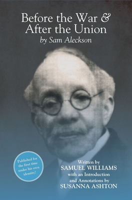 Before the War, and After the Union: An Autobiography by Sam Aleckson (Samuel Williams) (African American Literature) Cover Image