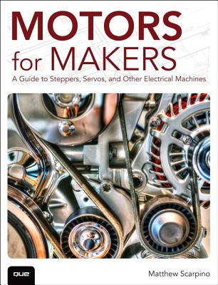 Motors for Makers: A Guide to Steppers, Servos, and Other Electrical Machines Cover Image