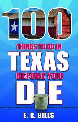 100 Things to Do in Texas Before You Die (100 Things to Do Before You Die) Cover Image