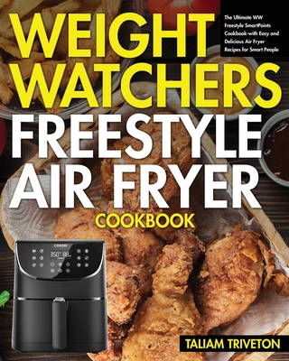Weight Watchers Freestyle Air Fryer Cookbook: The Ultimate WW Freestyle SmartPoints Cookbook-with Easy and Delicious Air Fryer Recipes for Smart Peopl Cover Image