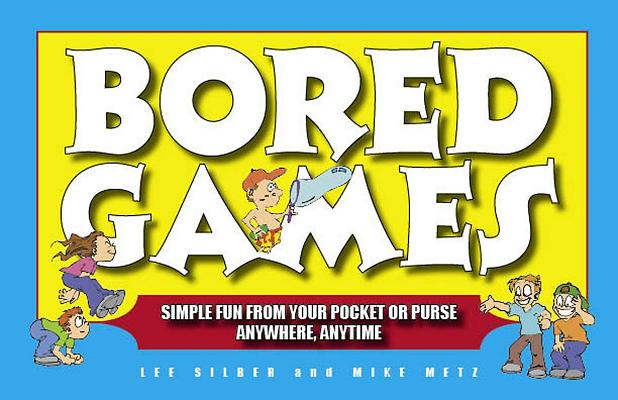 Bored Games: Simple Fun from Your Pocket or Purse - Anytime, Anywhere Cover Image