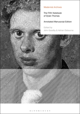The Fifth Notebook of Dylan Thomas: Annotated Manuscript Edition (Modernist Archives) Cover Image