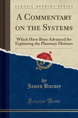 A Commentary on the Systems: Which Have Been Advanced for Explaining the Planetary Motions (Classic Reprint) Cover Image