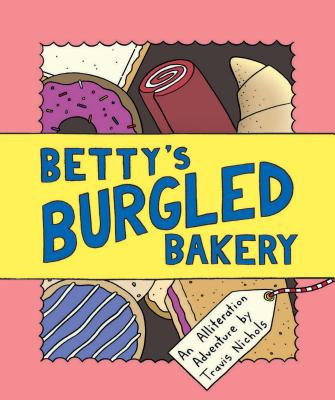 Betty's Burgled Bakery: An Alliteration Adventure (Kids Adventure Books, Children's Books, Mystery Books for Kids) Cover Image