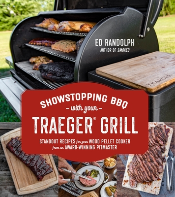 Showstopping BBQ with Your Traeger Grill: Standout Recipes for Your Wood Pellet Cooker from an Award-Winning Pitmaster Cover Image