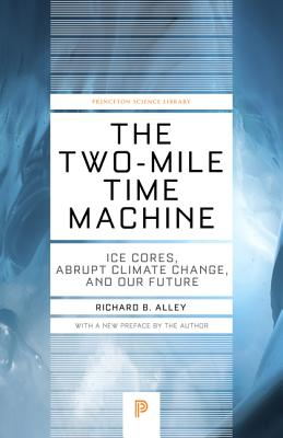 The Two-Mile Time Machine: Ice Cores, Abrupt Climate Change, and Our Future - Updated Edition (Princeton Science Library #101) Cover Image