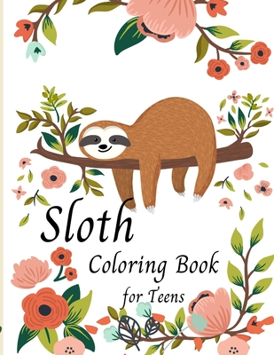 Sloth Coloring Book for Teens -Cute Sloth Coloring Book For Kids- Gifts for Boys Girls Sloths Lovers- Teen girl Cover Image