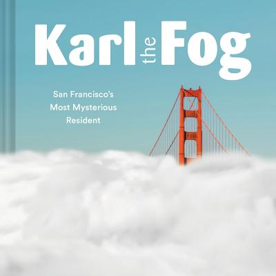 Karl the Fog: San Francisco's Most Mysterious Resident Cover Image