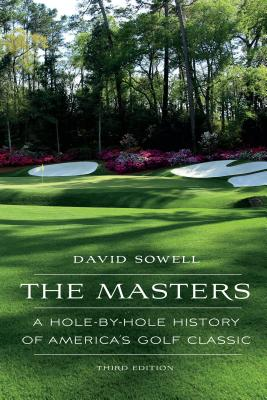The Masters: A Hole-by-Hole History of America's Golf Classic, Third Edition Cover Image