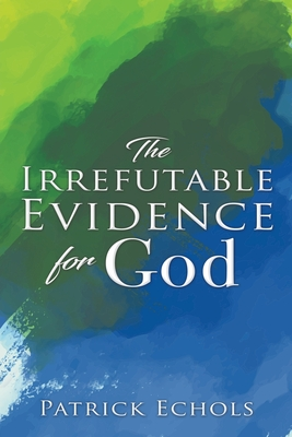 The Irrefutable Evidence For God Cover Image