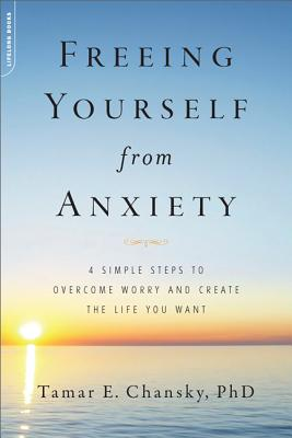 Freeing Yourself from Anxiety: 4 Simple Steps to Overcome Worry and Create the Life You Want Cover Image