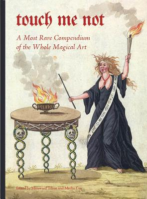 Touch Me Not: A Most Rare Compendium of the Whole Magical Art Cover Image