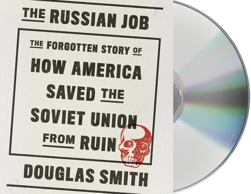 The Russian Job: The Forgotten Story of How America Saved the Soviet Union from Ruin Cover Image