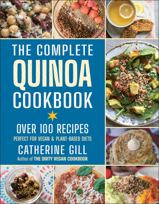 The Complete Quinoa Cookbook: Over 100 Recipes - Perfect for Vegan & Plant-Based Diets Cover Image