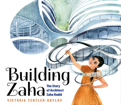 Building Zaha: The Story of Architect Zaha Hadid Cover Image