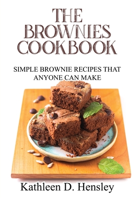 The Brownies Cookbook: Simple Brownie Recipes That Anyone Can Make Cover Image