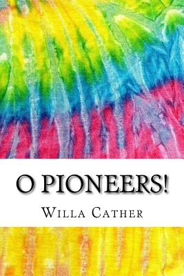 O Pioneers!: Includes MLA Style Citations for Scholarly Secondary Sources, Peer-Reviewed Journal Articles and Critical Essays Cover Image