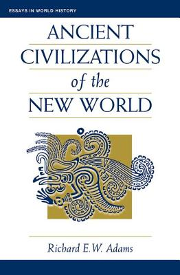 Ancient Civilizations of the New World (Essays in World History) Cover Image