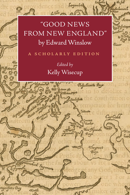 Good News from New England by Edward Winslow: A Scholarly Edition (Native Americans of the Northeast) Cover Image