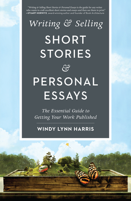 Writing & Selling Short Stories & Personal Essays: The Essential Guide to Getting Your Work Published Cover Image