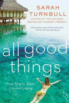 All Good Things: From Paris to Tahiti: Life and Longing Cover Image