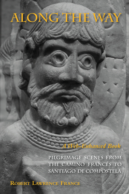 Along the Way: Pilgrimage Scenes from the Camino Francés to Santiago de Compostela - Revised Edition Cover Image