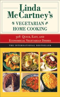 Linda McCartney's Home Vegetarian Cooking: 308 Quick, Easy, and Economical Vegetarian Dishes Cover Image