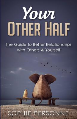 Your Other Half: The Guide to Better Relationships with Others & Yourself Cover Image