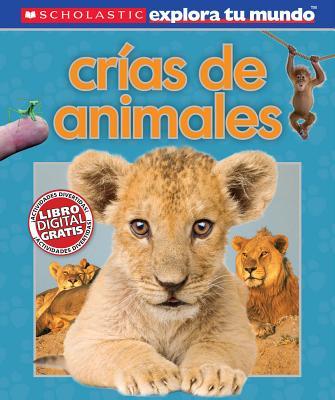 Scholastic Explora Tu Mundo: Crias de Animales: (Spanish Language Edition of Scholastic Discover More: Animal Babies) Cover Image
