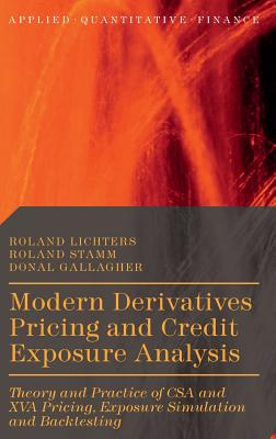 Modern Derivatives Pricing and Credit Exposure Analysis: Theory and Practice of CSA and XVA Pricing, Exposure Simulation and Backtesting (Applied Quantitative Finance) Cover Image