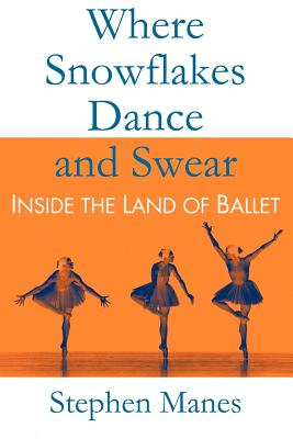 Where Snowflakes Dance and Swear: Inside the Land of Ballet Cover Image