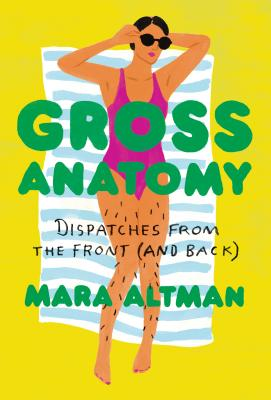Gross Anatomy: Dispatches from the Front (and Back) Cover Image