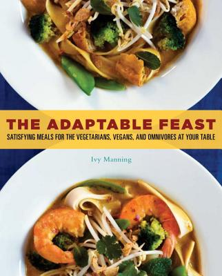 The Adaptable Feast: Satisfying Meals for the Vegetarians, Vegans, and Omnivores at Your Table Cover Image