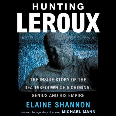 Hunting LeRoux Lib/E: The Inside Story of the Dea Takedown of a Criminal Genius and His Empire Cover Image