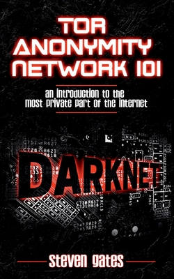Tor Anonymity Network 101: An Introduction to The Most Private Part of The Internet Cover Image