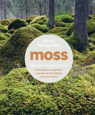 Moss: From Forest to Garden: A Guide to the Hidden World of Moss Cover Image
