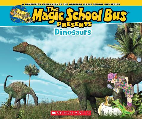 The Magic School Bus Presents: Dinosaurs: A Nonfiction Companion to the Original Magic School Bus Series Cover Image