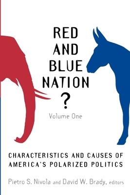 Red and Blue Nation?: Volume One: Characteristics and Causes of America's Polarized Politics Cover Image