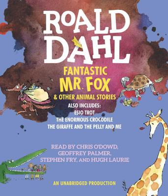 Fantastic Mr. Fox and Other Animal Stories: Includes Esio Trot, The Enormous Crocodile & The Giraffe and the Pelly and Me Cover Image