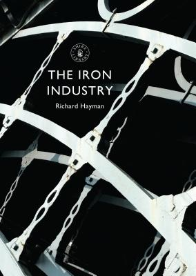 The Iron Industry (Shire Library) Cover Image