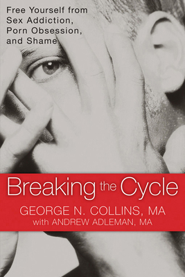 Breaking the Cycle: Free Yourself from Sex Addiction, Porn Obsession, and Shame Cover Image